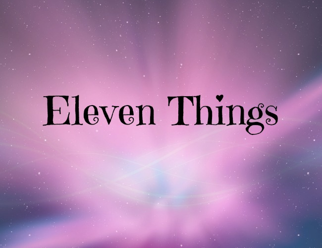 Eleven Things Tag - Here my 11 things post - the answers and my questions...
