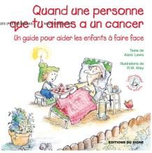 Quand une personne que tu aimes a un cancer, Editions du Signe