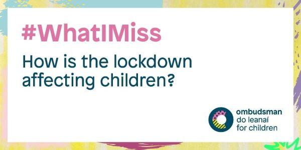 #WhatIMiss – Ombudsman for Children asks how lockdown is affecting young people