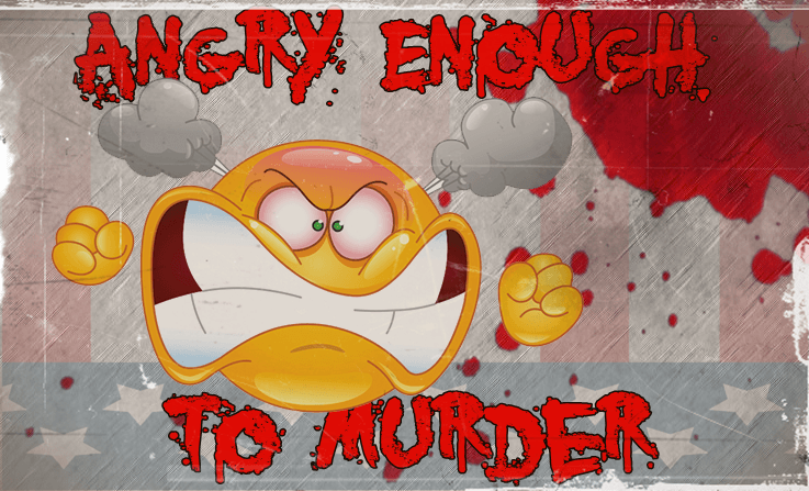 Angry Enough to Murder