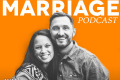 Fight For Your Marriage: 5 Podcasts to Heal and Grow Your Marriage