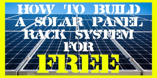 How to build a solar rack system for FREE, almost.