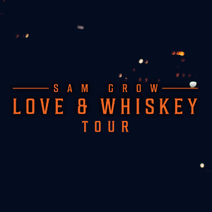 Sam Grow Love and Whiskey Tour Square