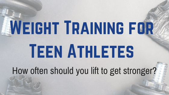 Weight Training for Teen Athletes: How often should you lift to get stronger?