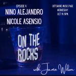 EP4: On The Rocks with Jamie Wilson – Nino Alejandro and Nicole Laurel Asensio