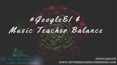 #GoogleEI & Music Teacher Balance