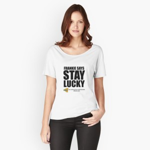 """Frankie Says Stay Lucky"" t-shirt"