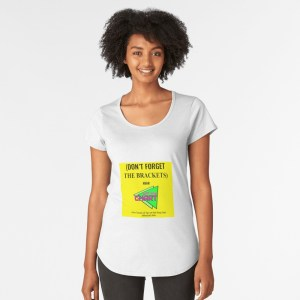 """(Don't forget the brackets)"" t-shirt"