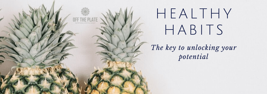 healthy habits, the key to unlocking your potential