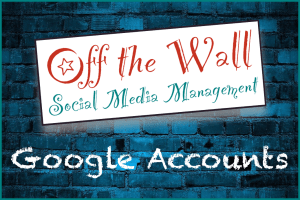 Off the Wall Social Media - setup accounts and verify your Google business listing