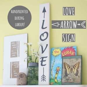Love Arrow Sign – Handpainted During Labour!