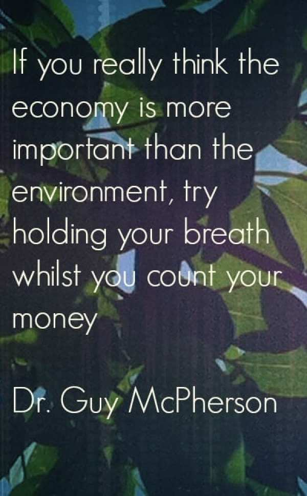 """Sustainability Quotes: """"If you really think the economy is more important than the environment, try holding your breath whilst you count your money."""""""
