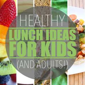 Healthy Lunch Ideas for Kids (and Adults!)