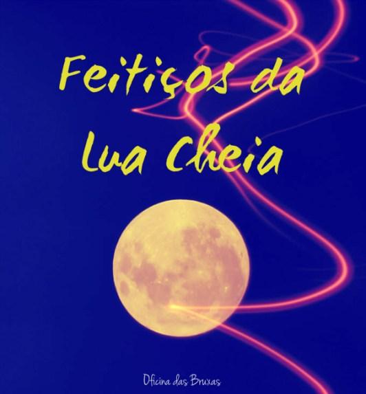 feitiços da lua cheia amor feitiços da lua cheia prosperidade feitiços da lua cheia intuição feitiços da lua cheia completar feitiços da lua cheia plenitude