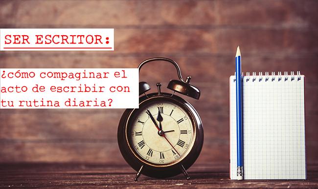 Ser escritor: compaginar la escritura con tu rutina diaria
