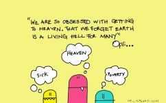 We Are Obsessed With Heaven But We Forget Earth Is A Living Hell For Many