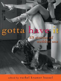 Gotta Have It: 69 Stories of Sudden Sex