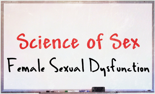 science of sex - female sexual dysfunction