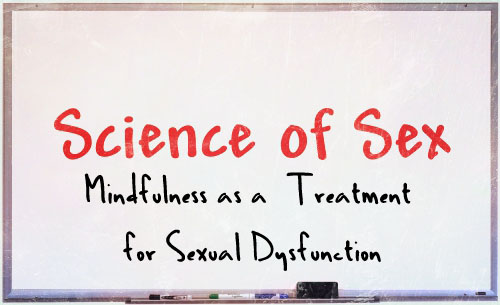 Mindfulness as a Treatment for Sexual Dysfunction