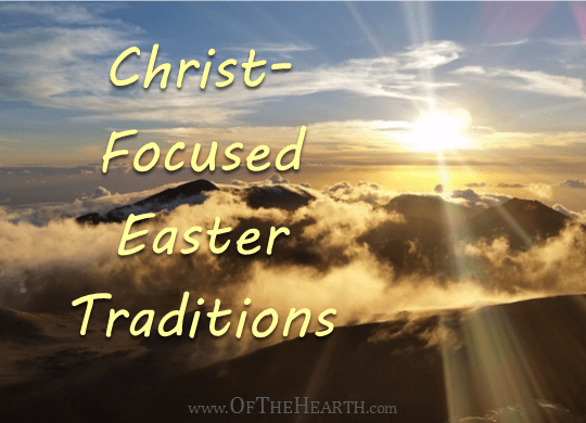 Do you want to keep your family's focus on the Resurrection this Easter? See if one of these Christ-focused Easter traditions will help.