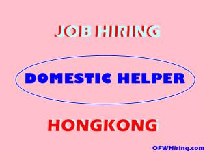 Domestic Helper Housemaid Job Opening For Hong Kong Ofw Hiring
