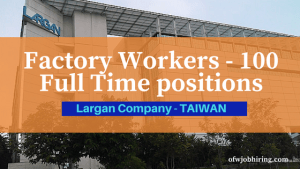 Taiwan Factory Workers - 100 Full Time positions