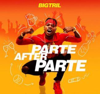 BigTril Parte after Parte