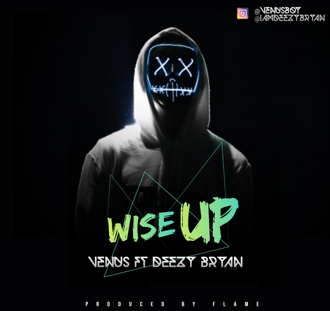 Download Music: Venus ft Deezy Bryan – Wise Up