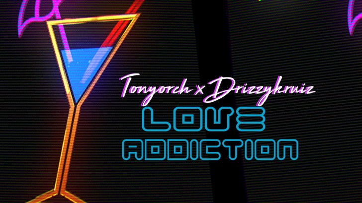 Tonyorch X Drizzykruiz Love Addiction