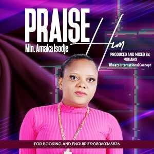 Min. Amaka Isodje - Praise Him