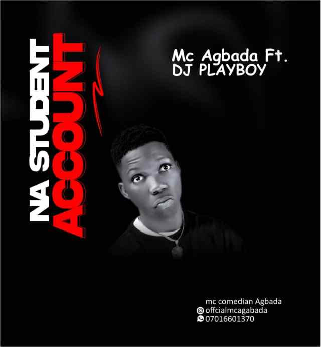 Mc Agbada ft Dj Playboy - Na Student Account