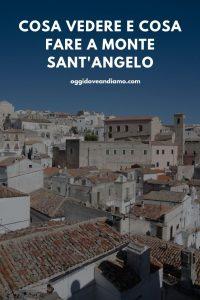 Cosa vedere e cosa fare a Monte Sant'Angelo