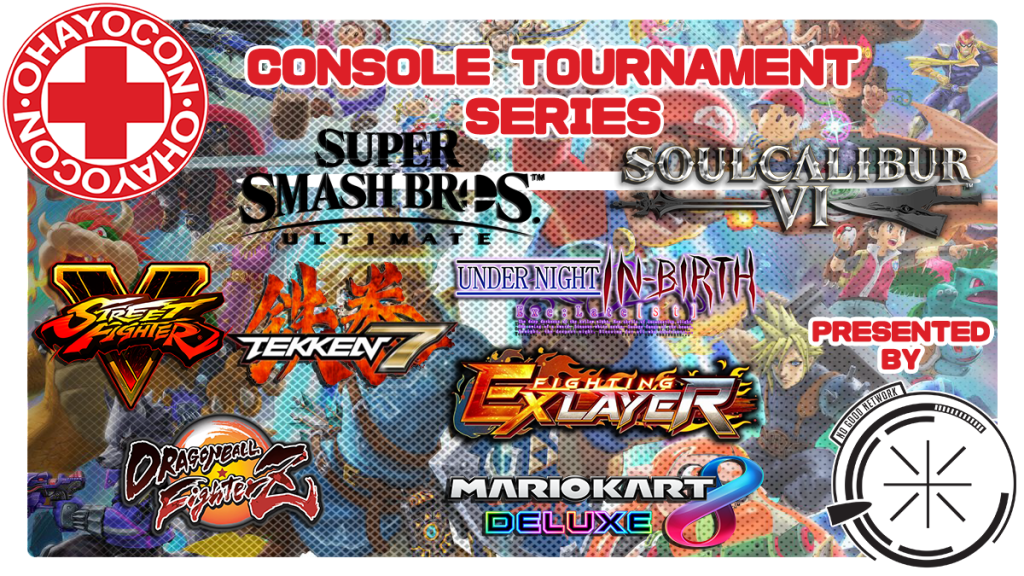 Ohayocon Console Tournament Series: Super Smash Bros. Ultimate; SoulCalibur VI; Street Fighter V; Tekken 7; Dragonball Fighter Z; Mario Kart 8 Deluxe; Fighting Ex Layer; Under Night In-Birth Exe:Late[st]; presented by No Good Network