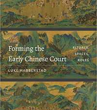 Luke Habberstad, EALL. Forming the Early Chinese Court: Rituals, Spaces, Roles, University of Washington Press, 2018. 2015-16 OHC Faculty Research Fellow.