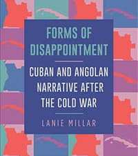 Lanie Millar, Romance Languages. Forms of Disappointment: Cuban and Angolan Narrative after the Cold War, SUNY Press, 2019. 2016-17 OHC Faculty Research Fellow and OHC/CAS Subvention.