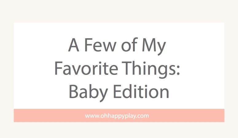 A Few of My Favorite Things: Baby Edition