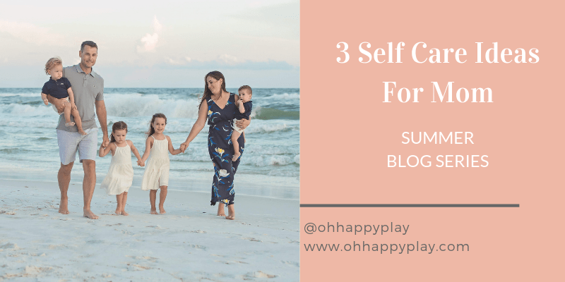 3 Easy Self Care Ideas For Mom - Oh Happy Play