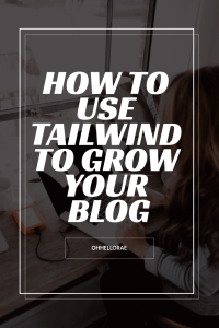 How to use Tailwind to Grow your blog with Pinterest