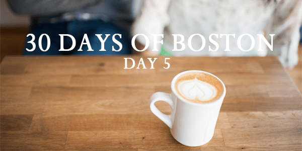 30 Days of Boston / DAY 5