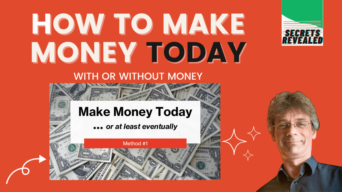 how to make money today with or without money