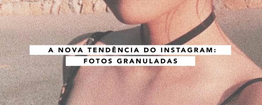A nova tendência do Instagram são as fotos granuladas.