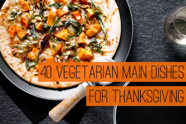 40 Vegetarian Main Dishes for Thanksgiving