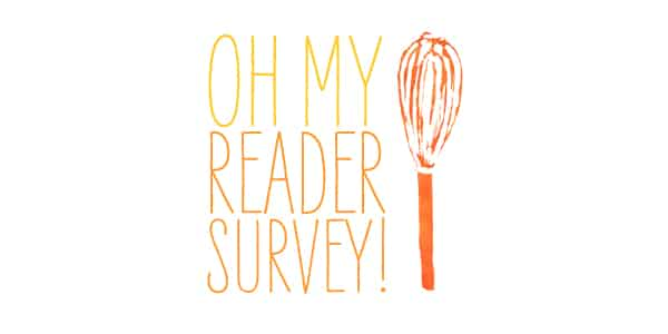 Oh My Veggies Reader Survey