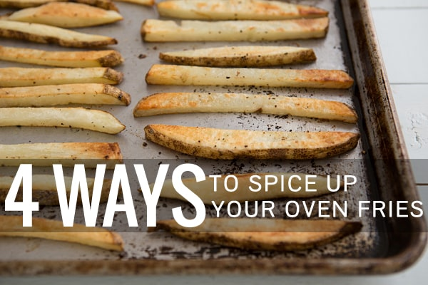 4 Ways to Spice Up Your Oven Fries