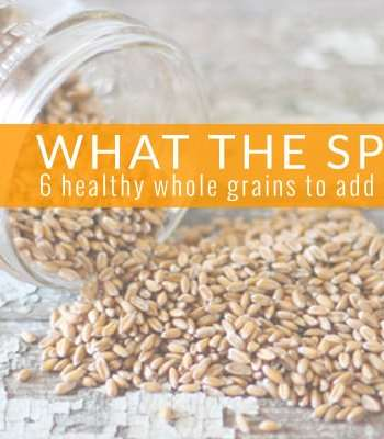 What the Spelt?! 6 Healthy Whole Grains to Add to Your Diet
