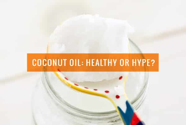 Coconut Oil: Healthy or Hype?