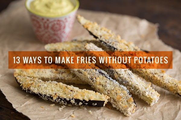 Veggie Fries! 13 Ways to Make Fries Without Potatoes