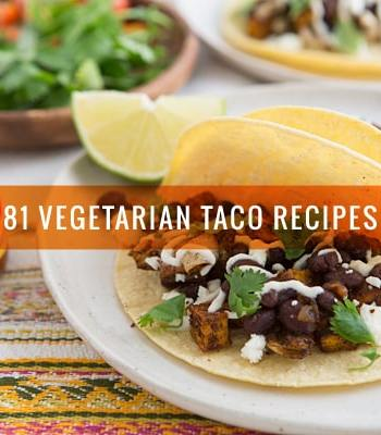 81 Vegetarian Taco Recipes That Take Taco Tuesday to the Next Level