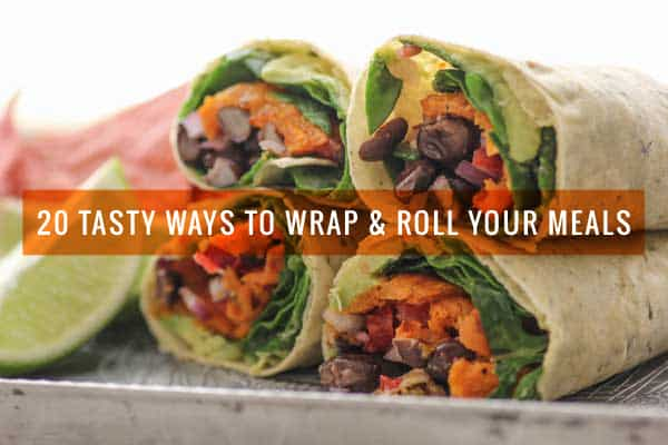 20 Tasty Ways to Wrap & Roll Your Meals