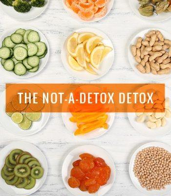 The Not-A-Detox Detox